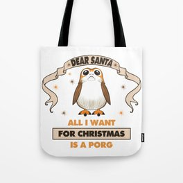 All I Want for Christmas...Is A Porg! Tote Bag