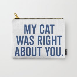 My Cat Was Right About You Carry-All Pouch