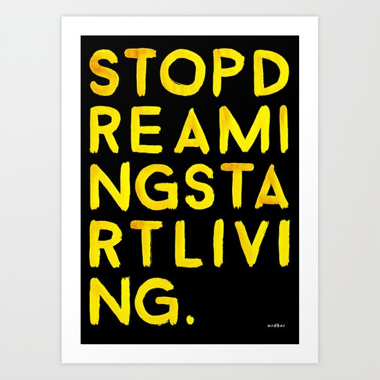 STOPDREAMINGSTARTLIVING Art Print