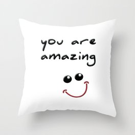 you are amazing! Throw Pillow