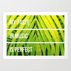 my taste in music is perfect Art Print