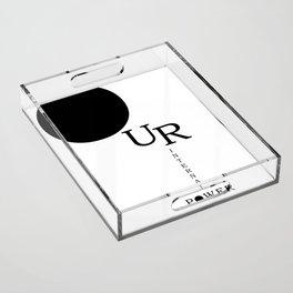 Our Internal Power. Ur Internal Power Acrylic Tray
