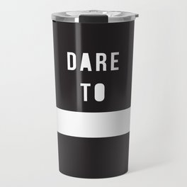 Dare to _____ Travel Mug