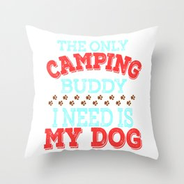 """""""The Only Camping Buddy I Need Is My Dog""""  tee design for loyal to fur babies like you! Great gift!  Throw Pillow"""