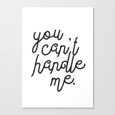 You Can't Handle Me Canvas Print