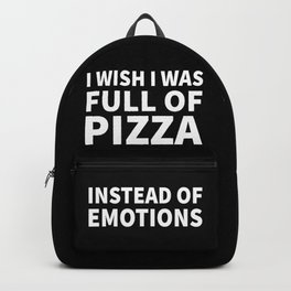 I Wish I Was Full of Pizza Instead of Emotions (Black & White) Backpack