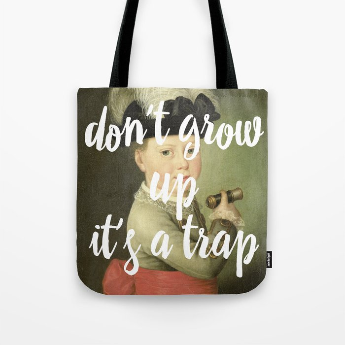 don't grow up. it's a trap. Tote Bag