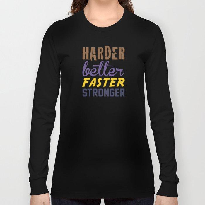 Harder Better Faster Stronger Long Sleeve T-shirt