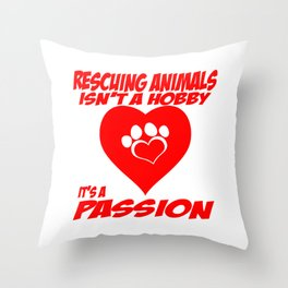 Rescuing Animals Is A Passion Throw Pillow