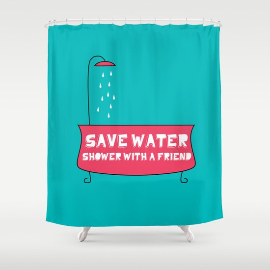 save water shower with a friend shower curtain by ana laya