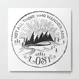 NOT ALL WHO WANDER ... Metal Print