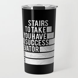 No Elevator to Success Quote Travel Mug
