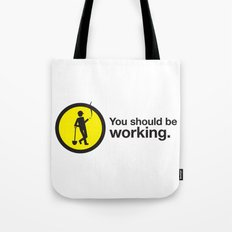 You should be working. Tote Bag