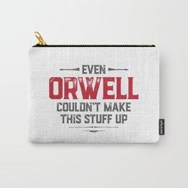 Even Orwell couldn't make this stuff up Carry-All Pouch