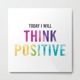 New Year's Resolution Reminder - TODAY I WILL THINK POSITIVE Metal Print