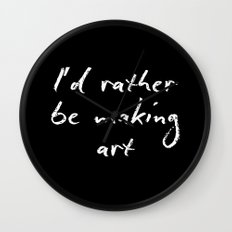 I'd rather be making art Wall Clock