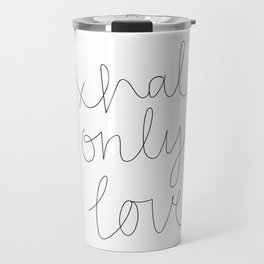 Exhale Only Love Travel Mug