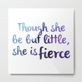 Though She Be But Little, She Is Fierce (purple) Metal Print