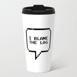 I blame the lag Travel Mug
