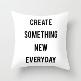 Create Something New Everyday Throw Pillow