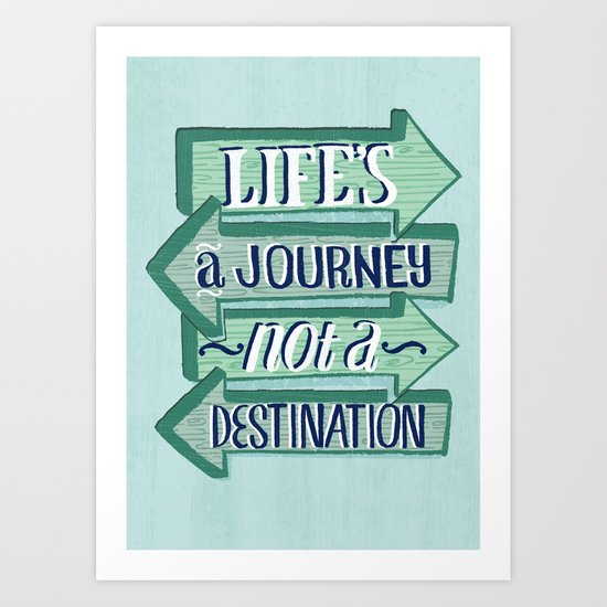 Life's A Journey, Not A Destination Art Print
