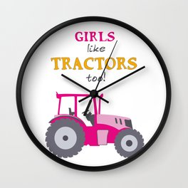 Girls Like Tractors Too! Wall Clock