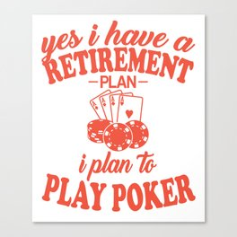 My Retirement Plan Is To Play Poker Canvas Print
