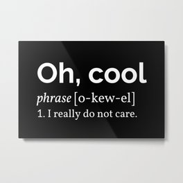 'Oh, Cool' Definition Metal Print