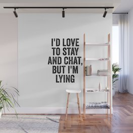 I'd Love To Stay And Chat But I'm Lying Wall Mural