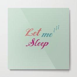 Let Me Sleep All Day Metal Print