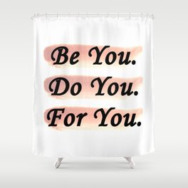 Be You. Do You. For You. Shower Curtain