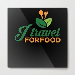 I Travel For Food Travel Food Blogger Metal Print