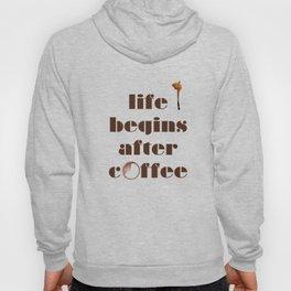 Life begins after coffee Hoody