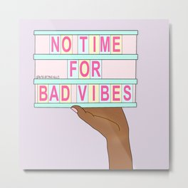 No Time for Bad Vibes Metal Print