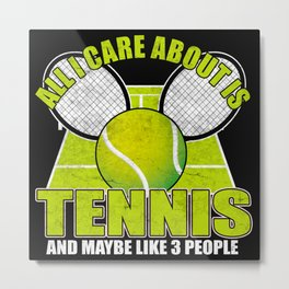 All I Care About Is Tennis Metal Print