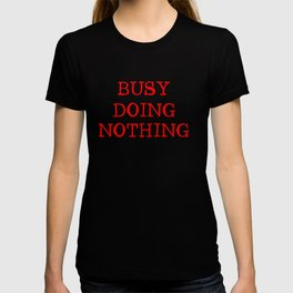 Busy Doing Nothing T-Shits T-shirt