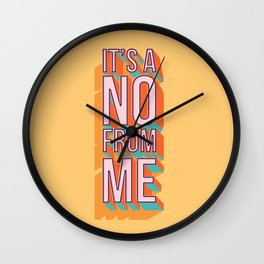 It's a no from me 2, typography poster design Wall Clock