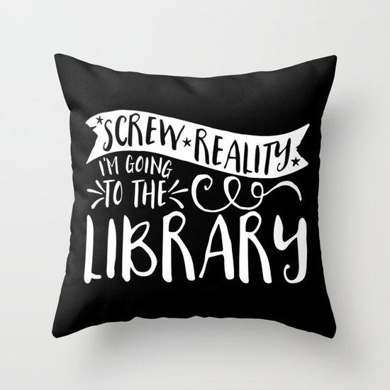 Screw Reality! I'm Going to the Library! (inverted) Throw Pillow