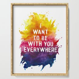 'I want to be with you everywhere' lyric art print Serving Tray