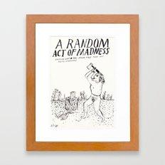 A Random Act of Madness Framed Art Print