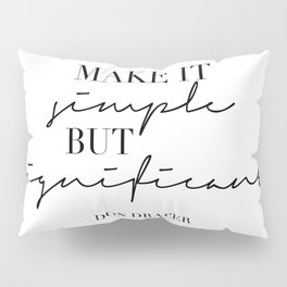 Make It Simple but Significant. -Don Draper Pillow Sham
