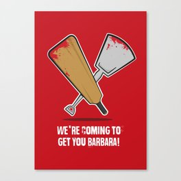 We're coming to get you Barbara! Canvas Print