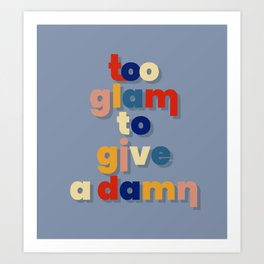 to glam to give a damn Art Print
