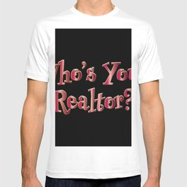 Who's Your Realtor? T-shirt