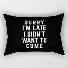 Sorry I'm Late Funny Quote Rectangular Pillow
