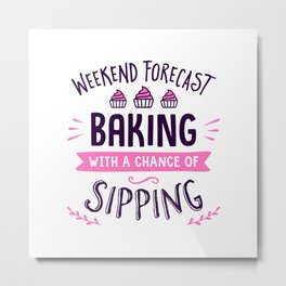 Weekend Forecast Baking With A Chance Of Sipping Metal Print