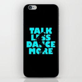 Talk Less, Dance More iPhone Skin
