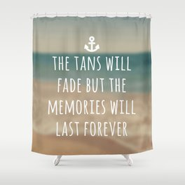 Tans Will Fade Travel Quote Shower Curtain