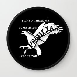 I Knew There Was Something Peculiar About You Wall Clock