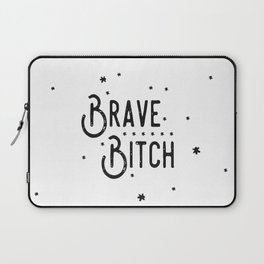 Brave B*tch - Say it like you really mean it.... Laptop Sleeve
